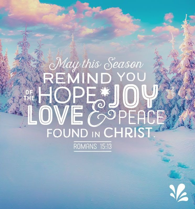 """For These Trying Times - """"May this season remind you of the hope, joy, love and peace found in Christ."""" Romans 15:13"""